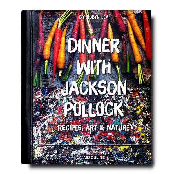Elegant Living КНИГА DINNER WITH JACKSON POLLOCK: RECIPES, ART & NATURE